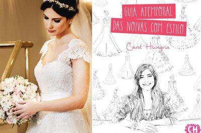 Como escolher o vestido de noiva ideal: Carol Hungria nos dá as dicas!