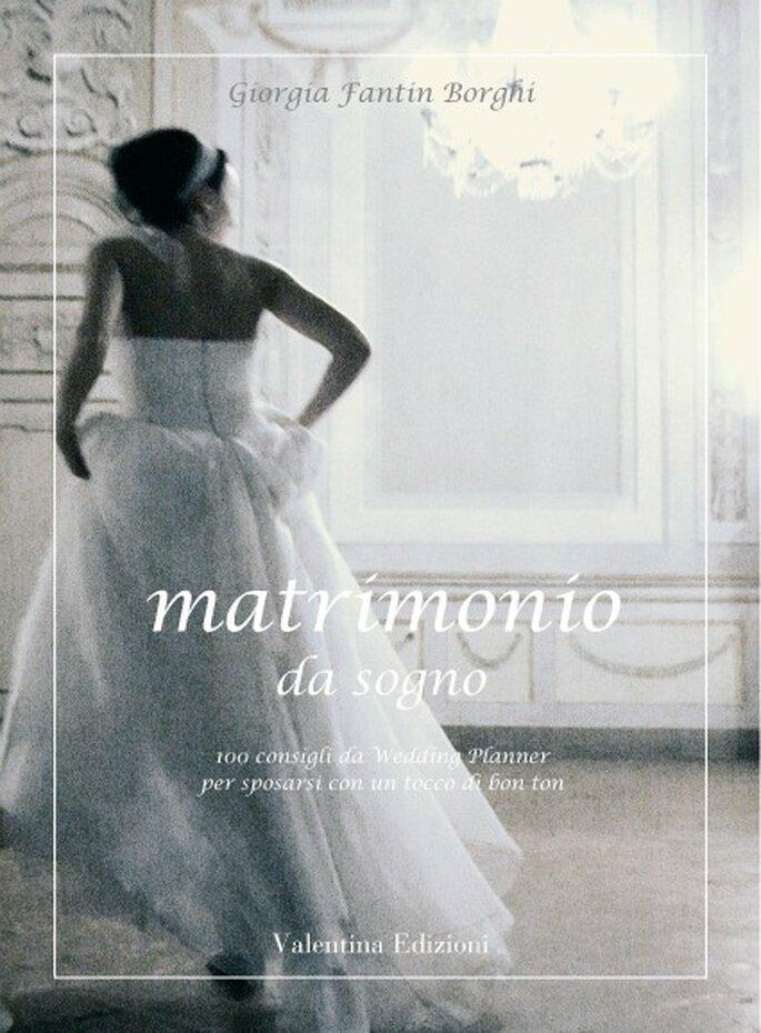 """La copertina di """"Matrimonio da sogno 100 consigli da Wedding Planner per sposarsi con un tocco di bon ton"""" di Giorgia Fantin Borghi. Valentina Edizioni"""